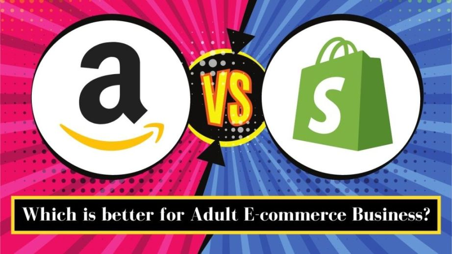 Amazon vs Shopify: Which is better for Adult E-commerce Business?