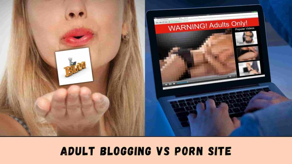 Adult blogging is very much different from building a porn site.