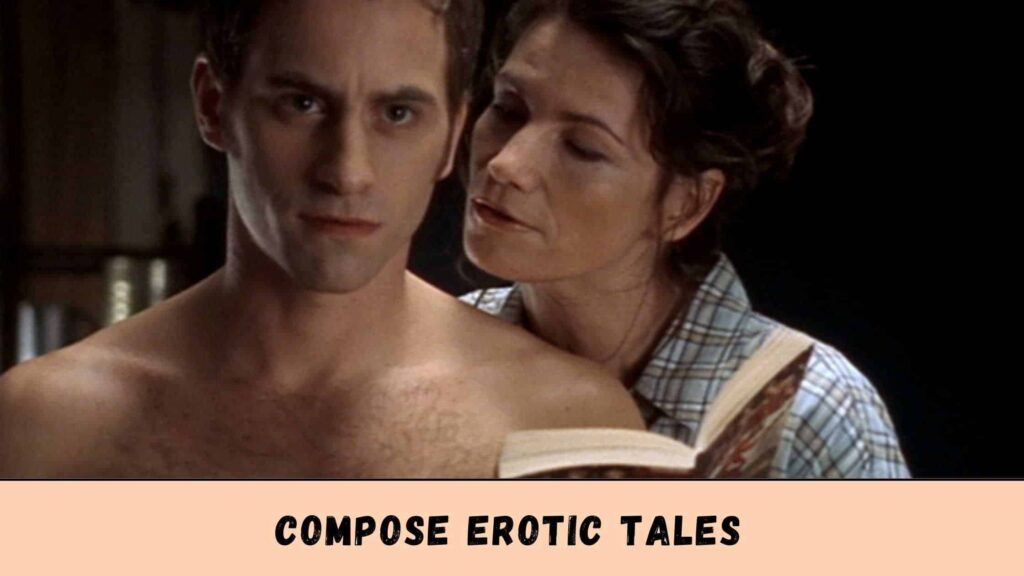 You can compose Erotic Tales.