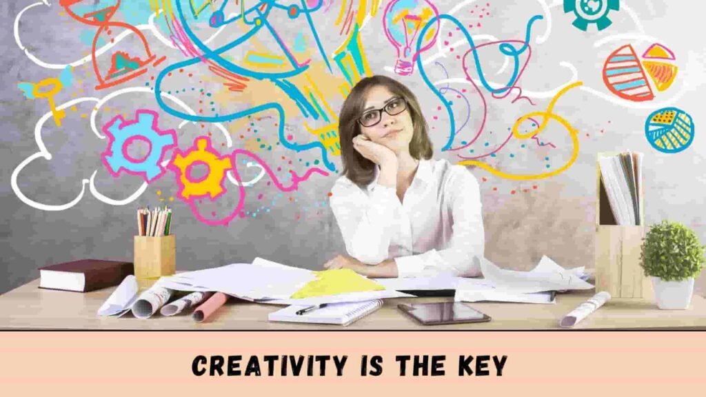 Remember: Creativity Is The key